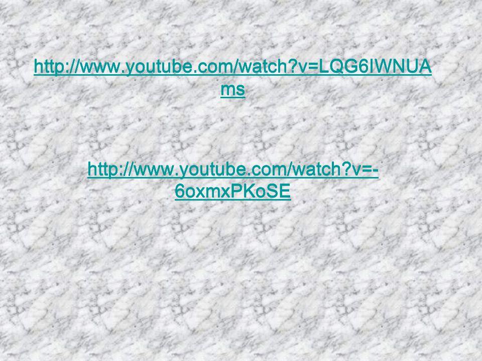 http://www.youtube.com/watch?v=LQG6IWNUA ms http://www.youtube.com/watch?v=- 6oxmxPKoSE http://www.youtube.com/watch?v=LQG6IWNUA ms http://www.youtube