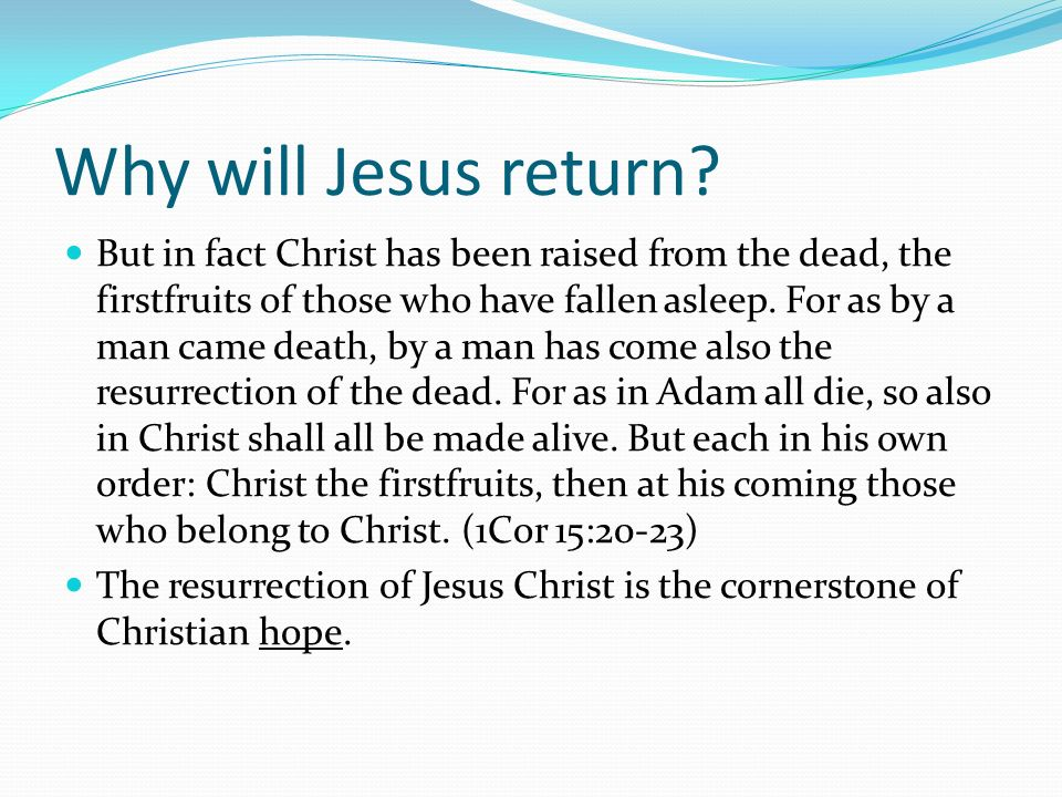 Why will Jesus return? But in fact Christ has been raised from the dead, the firstfruits of those who have fallen asleep. For as by a man came death,