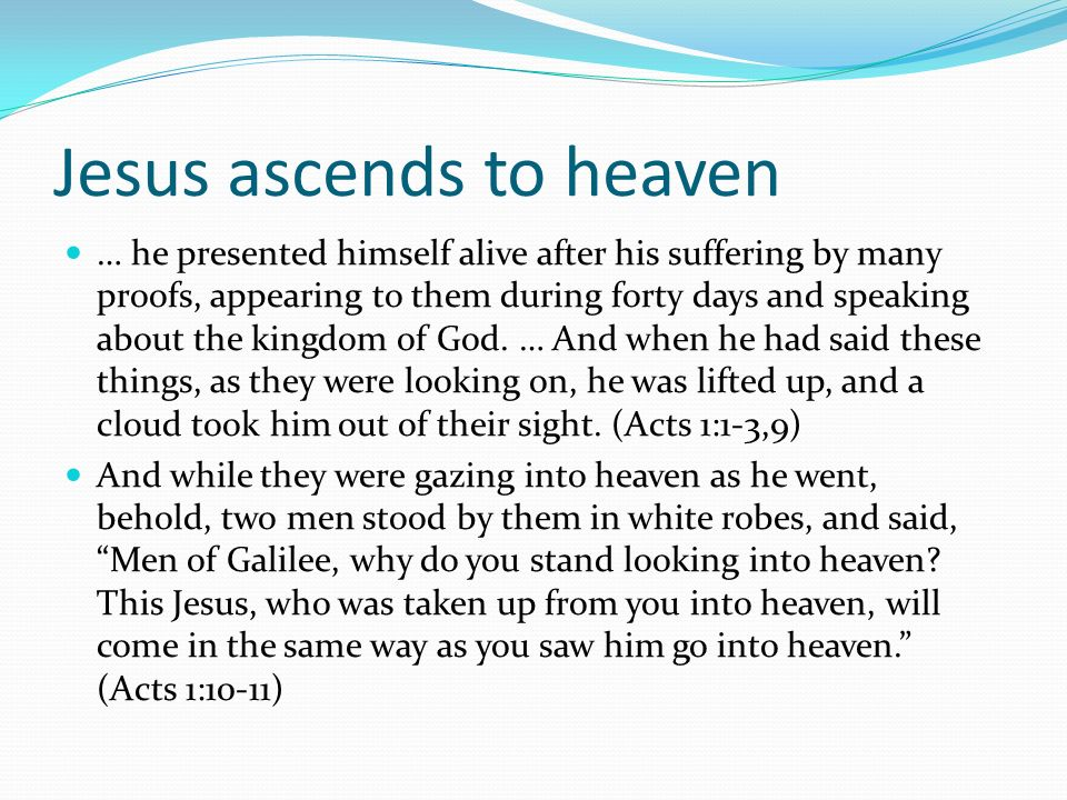 Jesus ascends to heaven … he presented himself alive after his suffering by many proofs, appearing to them during forty days and speaking about the ki