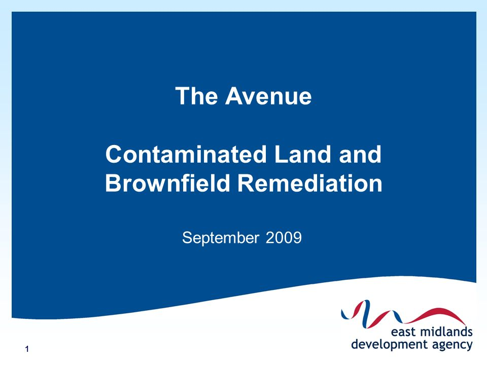 1 The Avenue Contaminated Land and Brownfield Remediation September 2009