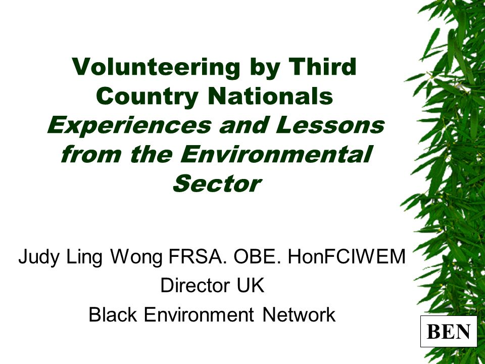 BEN Volunteering by Third Country Nationals Experiences and Lessons from the Environmental Sector Judy Ling Wong FRSA.