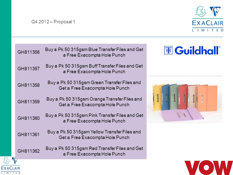 Q4 2012 – Proposal 2 Hook-In-files - Assorted Buy 2 boxes (2 x 25) get box of 10 x Exacompta Lever Arch Files FREE Free item is 10 x LAF in assorted colours Promo Kit Code – GH811324 Buy 2 Packs of 25 Hook In Files Assorted and Get a Free Pack of 10 Assorted Lever Arch Files