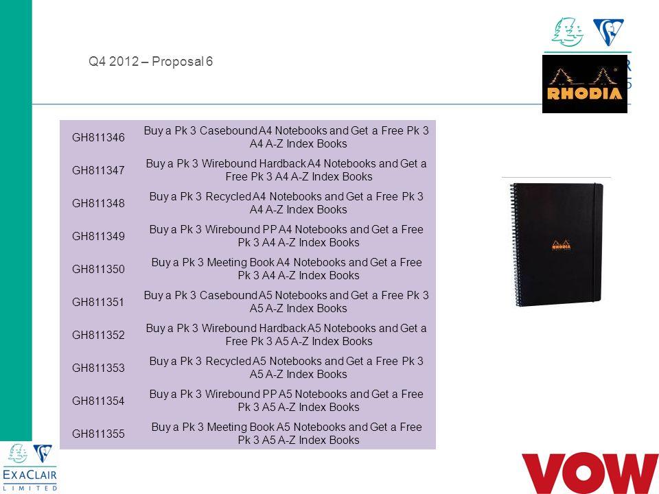 Q4 2012 – Proposal 6 GH811346 Buy a Pk 3 Casebound A4 Notebooks and Get a Free Pk 3 A4 A-Z Index Books GH811347 Buy a Pk 3 Wirebound Hardback A4 Noteb