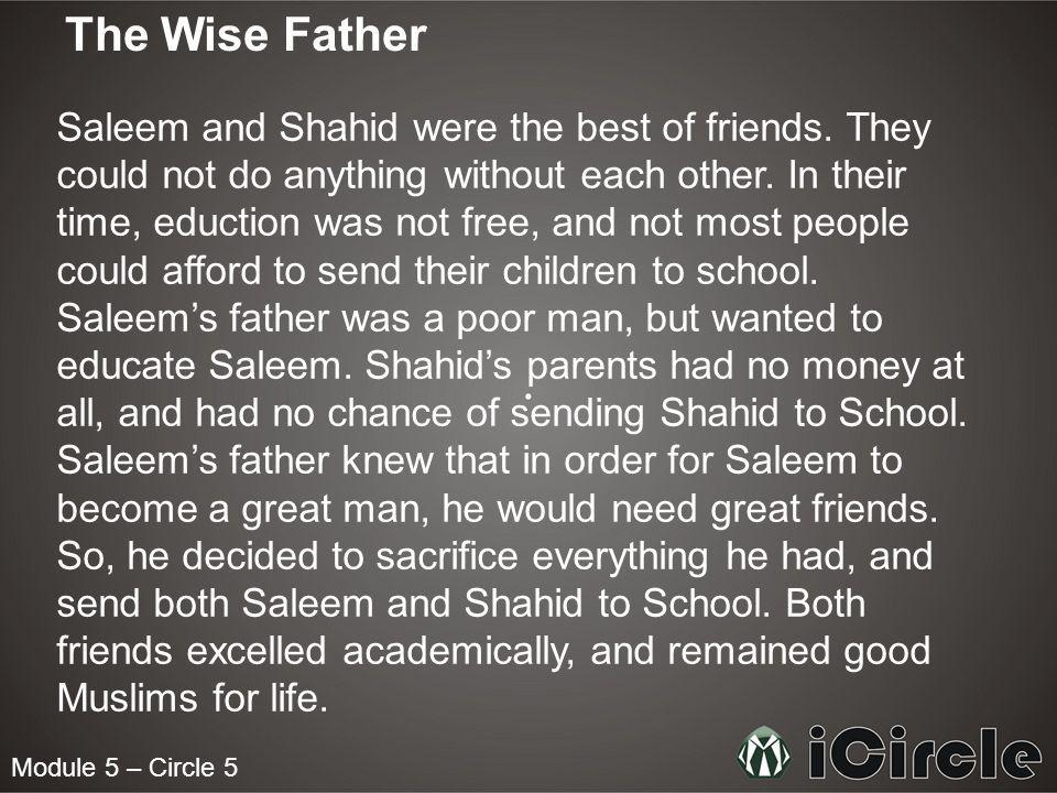 Module 5 – Circle 5 The Wise Father Saleem and Shahid were the best of friends.