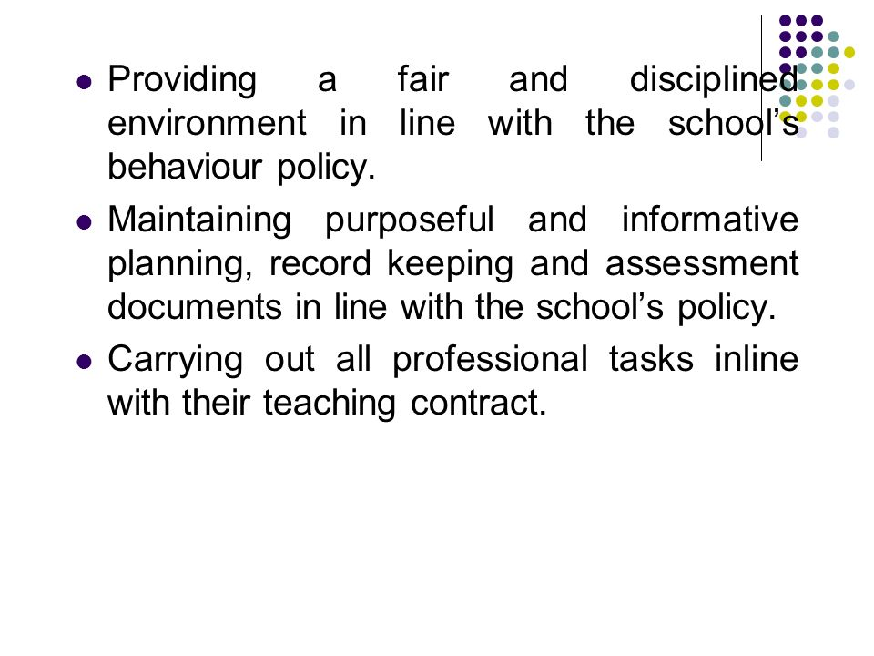 Providing a fair and disciplined environment in line with the schools behaviour policy.