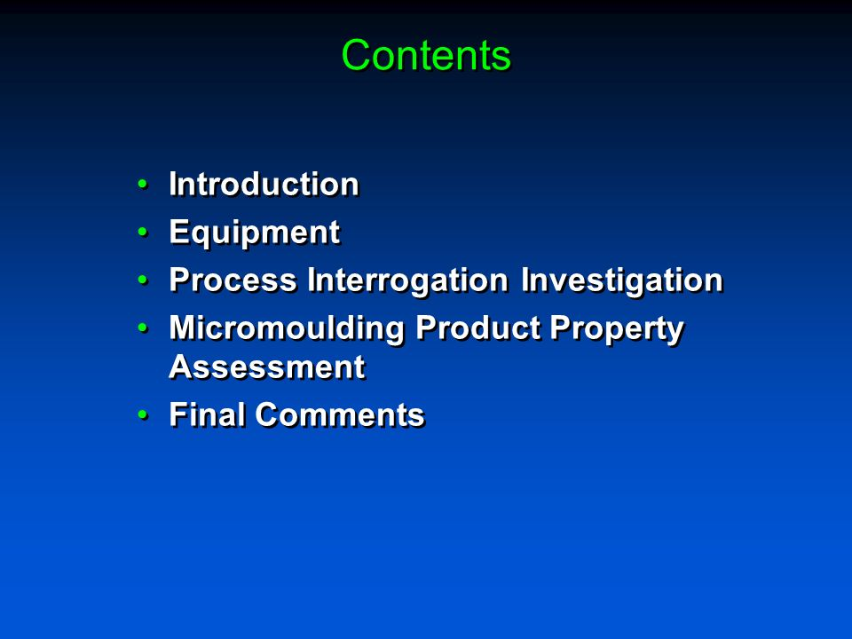 Contents Introduction Equipment Process Interrogation Investigation Micromoulding Product Property Assessment Final Comments Introduction Equipment Pr