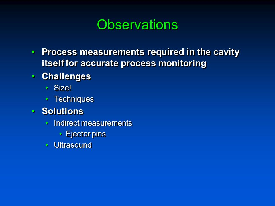 Observations Process measurements required in the cavity itself for accurate process monitoring Challenges Size! Techniques Solutions Indirect measure