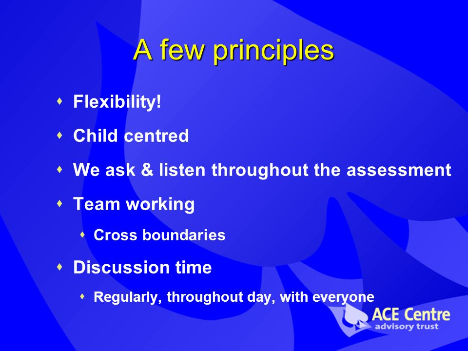 A few principles Flexibility.