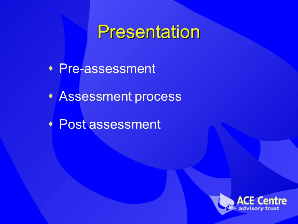 Presentation Pre-assessment Assessment process Post assessment