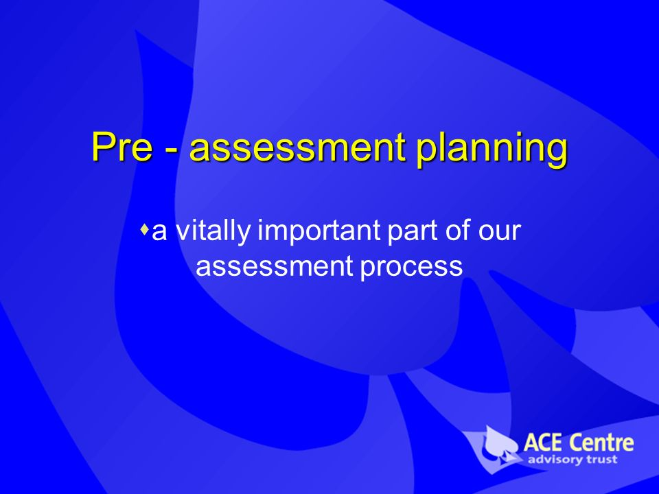 Pre - assessment planning a vitally important part of our assessment process