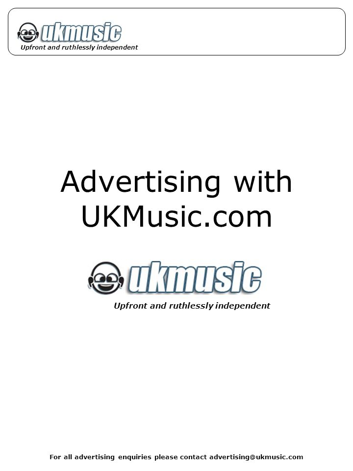 For all advertising enquiries please contact advertising@ukmusic.com Upfront and ruthlessly independent Advertising with UKMusic.com Upfront and ruthlessly independent