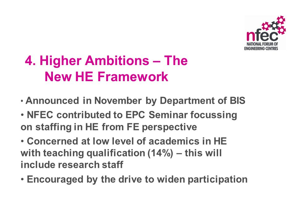 4. Higher Ambitions – The New HE Framework Announced in November by Department of BIS NFEC contributed to EPC Seminar focussing on staffing in HE from