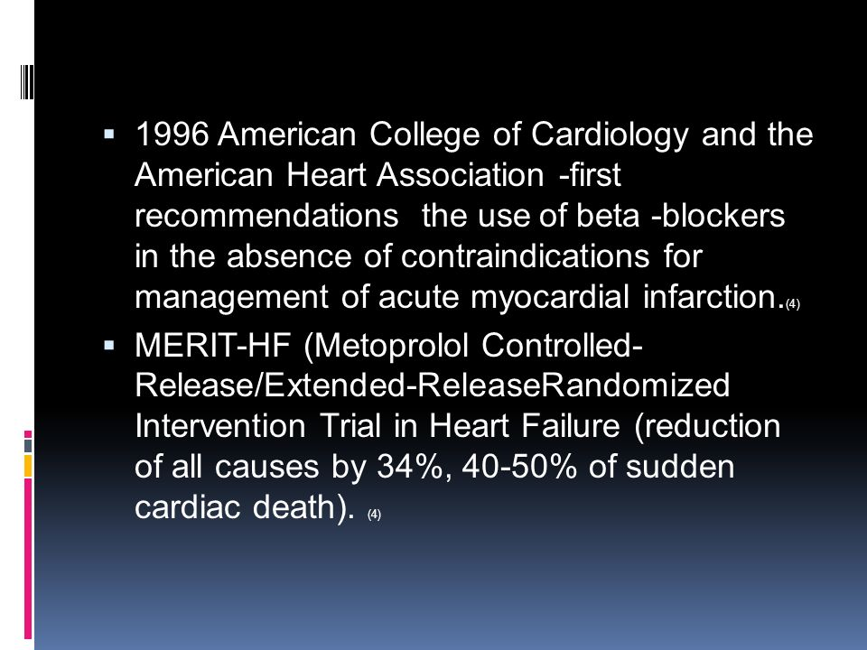 1996 American College of Cardiology and the American Heart Association -first recommendations the use of beta -blockers in the absence of contraindications for management of acute myocardial infarction.