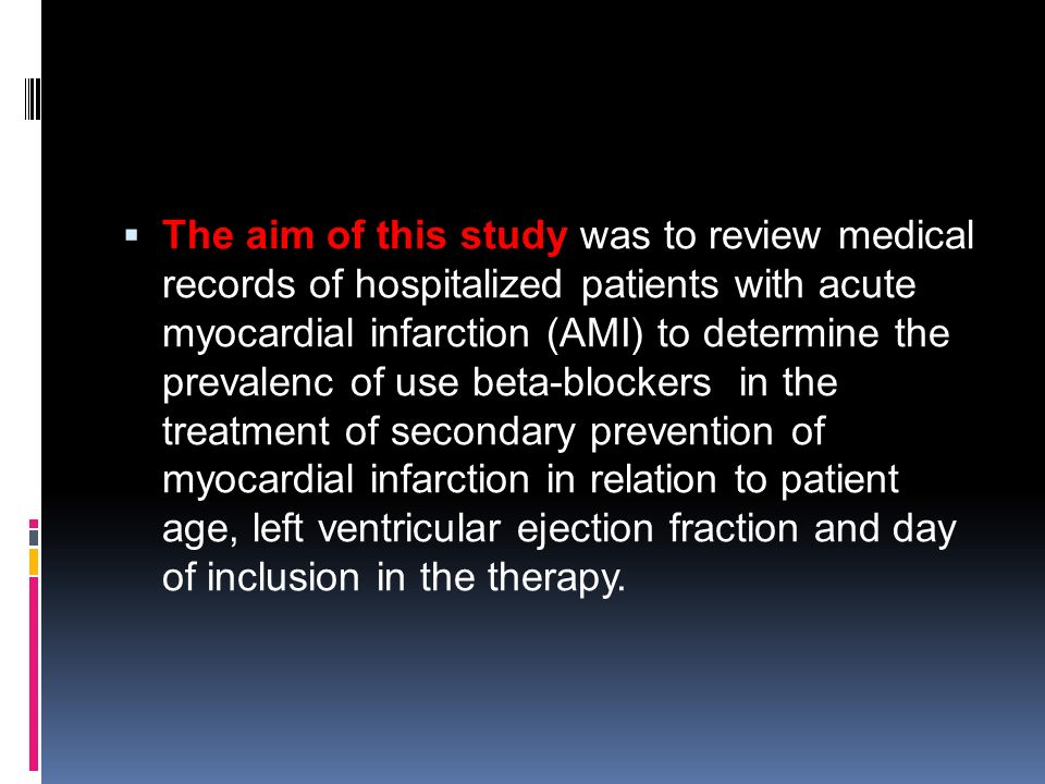 The aim of this study was to review medical records of hospitalized patients with acute myocardial infarction (AMI) to determine the prevalenc of use beta-blockers in the treatment of secondary prevention of myocardial infarction in relation to patient age, left ventricular ejection fraction and day of inclusion in the therapy.