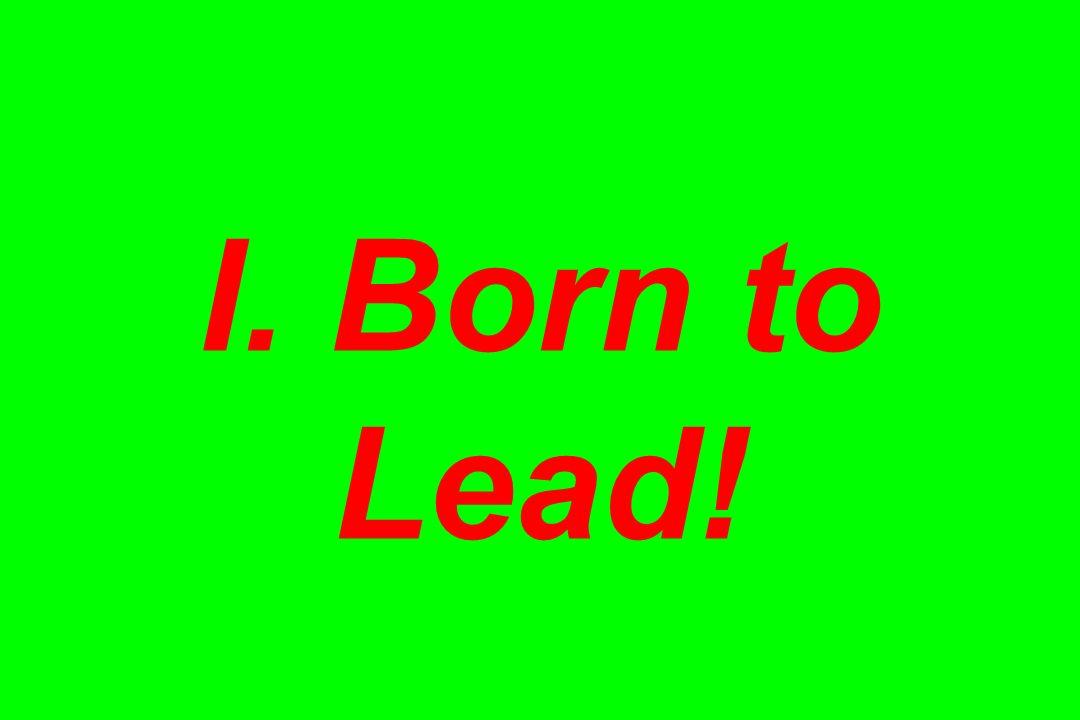 I. Born to Lead!
