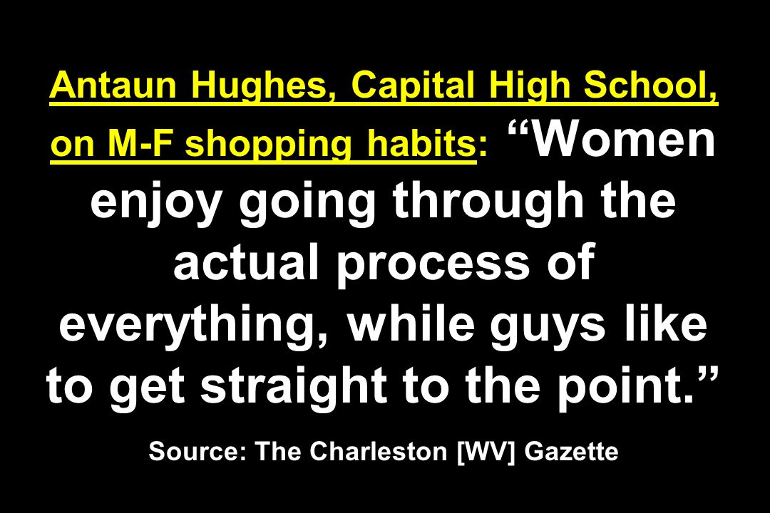 Antaun Hughes, Capital High School, on M-F shopping habits: Women enjoy going through the actual process of everything, while guys like to get straight to the point.