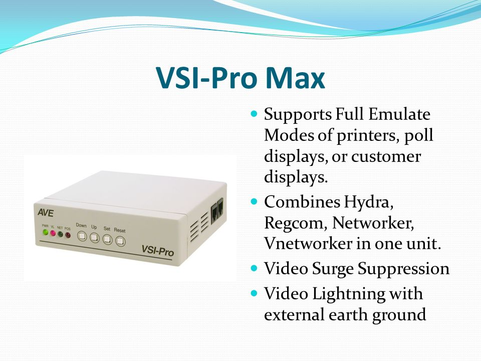 VSI-Pro Max Supports Full Emulate Modes of printers, poll displays, or customer displays.