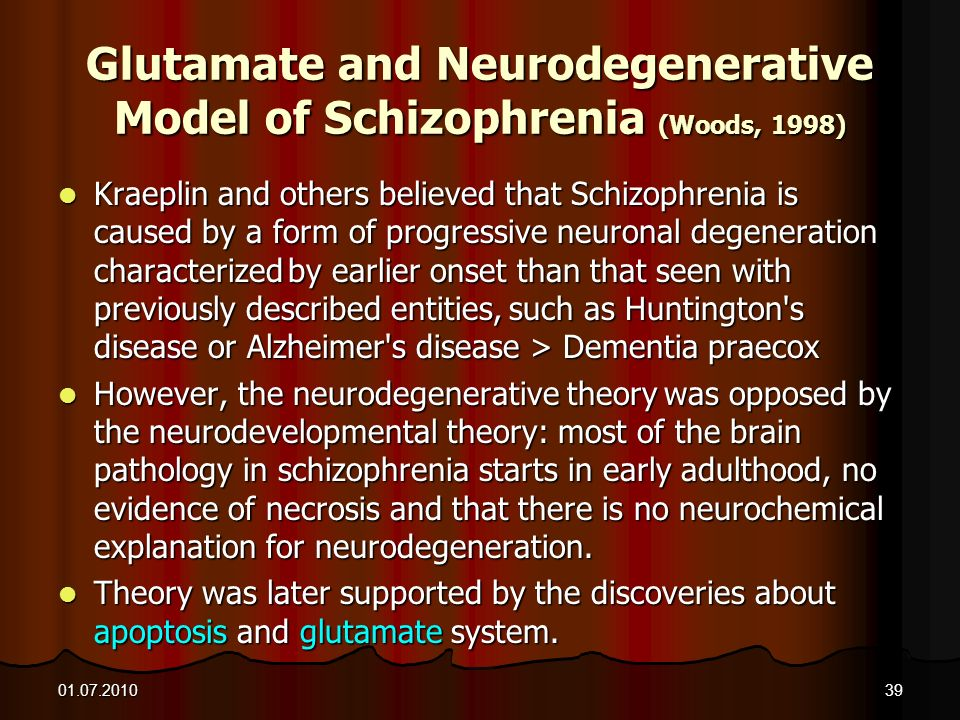 Glutamate and Neurodegenerative Model of Schizophrenia (Woods, 1998) Kraeplin and others believed that Schizophrenia is caused by a form of progressiv