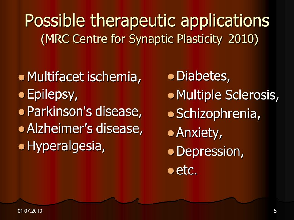 01.07.20105 Possible therapeutic applications (MRC Centre for Synaptic Plasticity 2010) Multifacet ischemia, Multifacet ischemia, Epilepsy, Epilepsy,