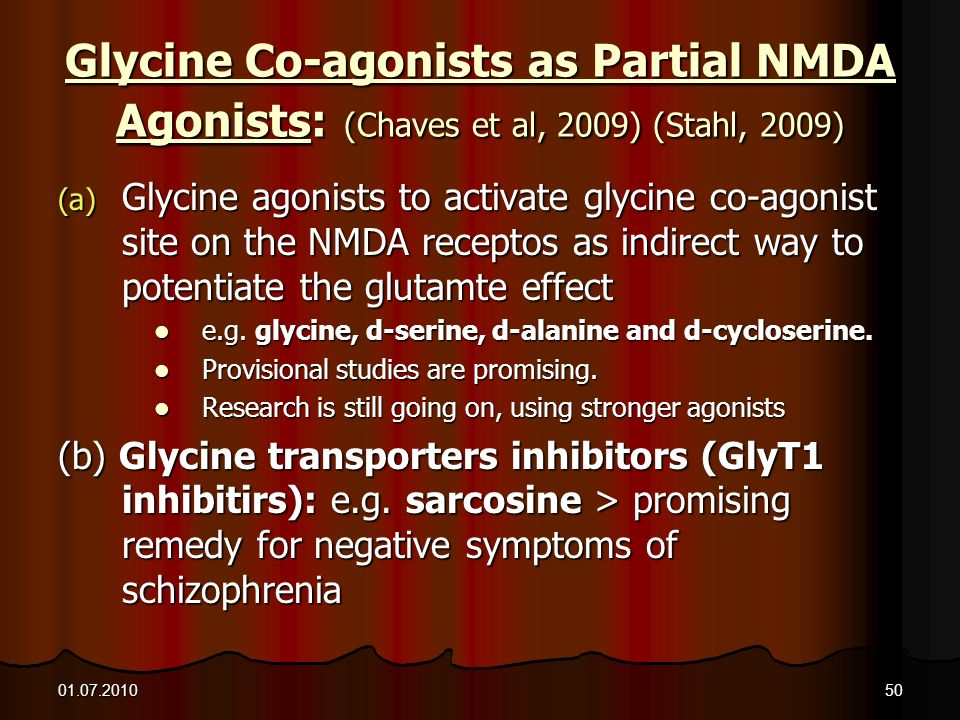 01.07.201050 Glycine Co-agonists as Partial NMDA Agonists: (Chaves et al, 2009) (Stahl, 2009) (a) Glycine agonists to activate glycine co-agonist site