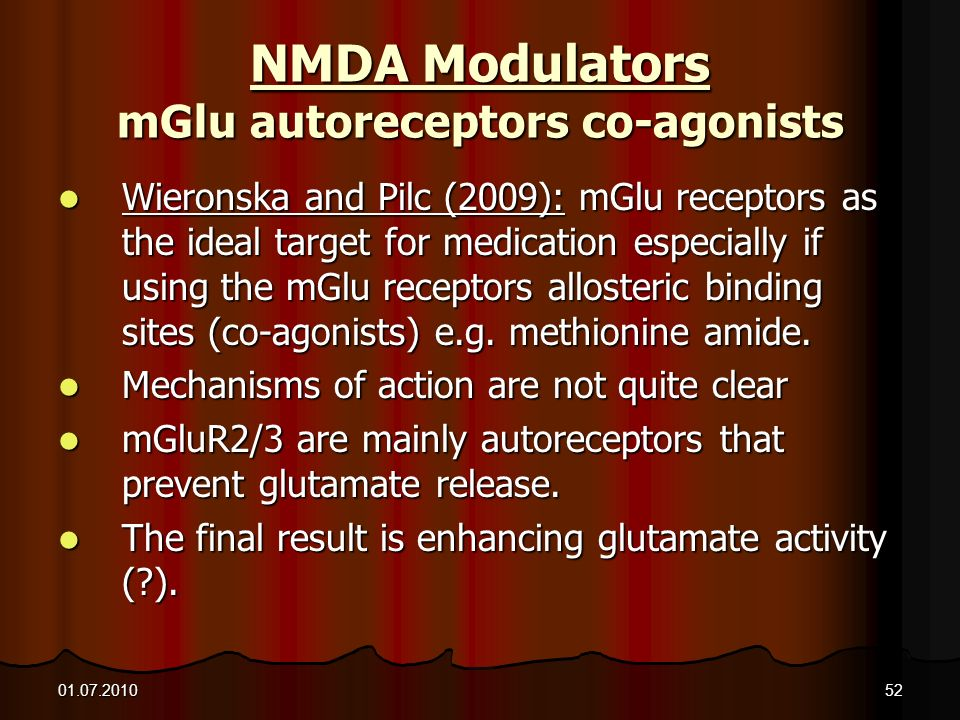 01.07.201052 NMDA Modulators mGlu autoreceptors co-agonists Wieronska and Pilc (2009): mGlu receptors as the ideal target for medication especially if