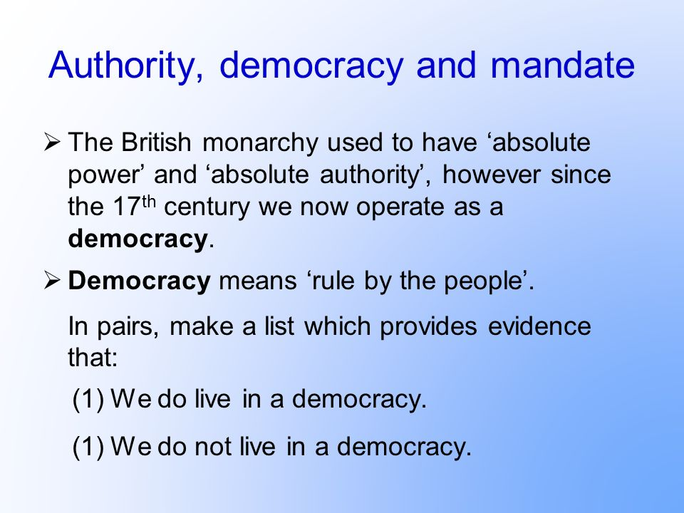 Authority, democracy and mandate However, it is impractical to consult every citizen about how to govern the country.