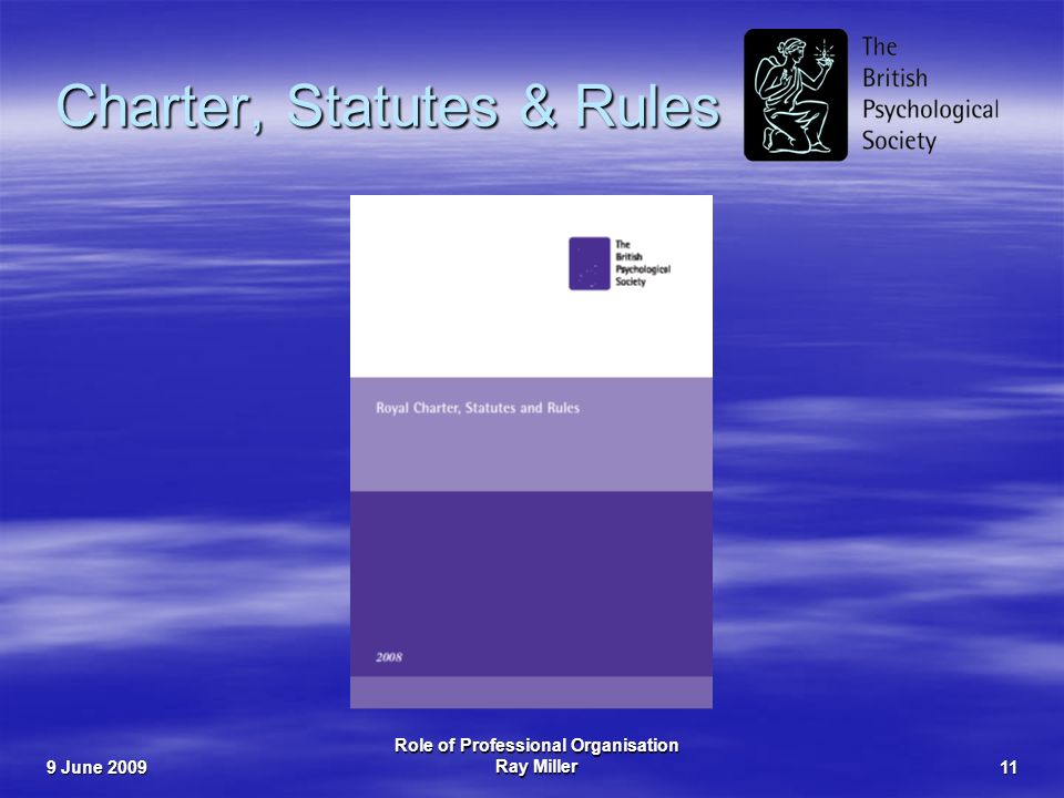 9 June 2009 Role of Professional Organisation Ray Miller11 Charter, Statutes & Rules