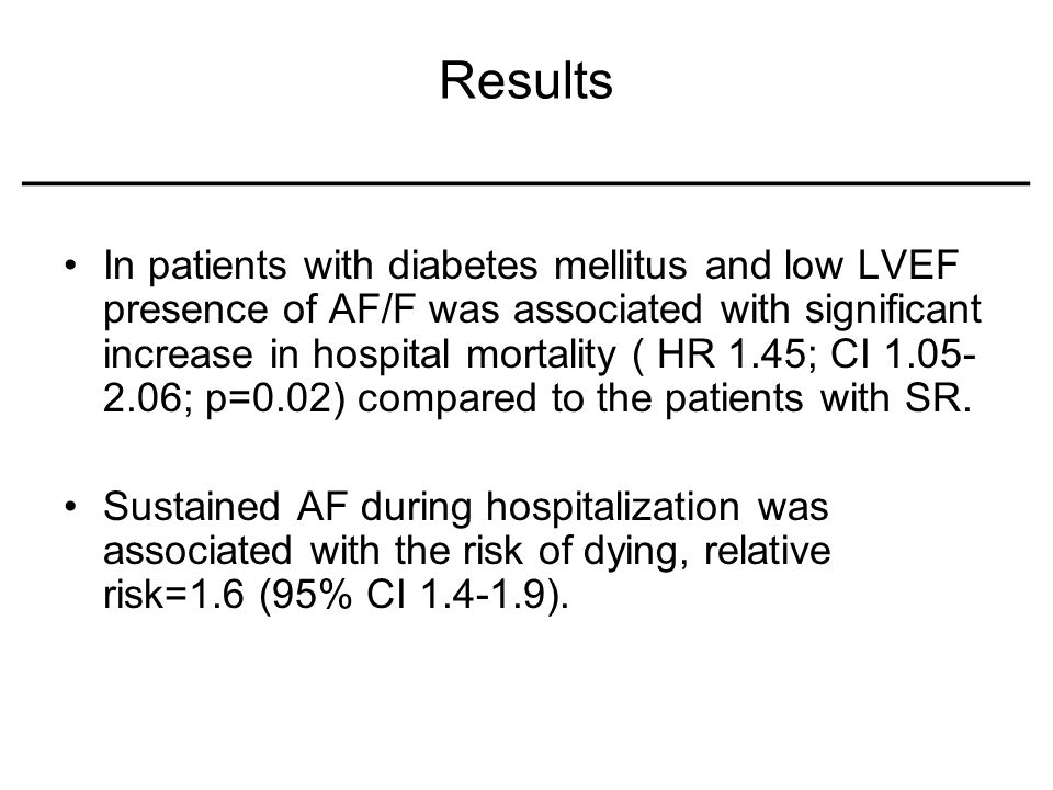 Results ____________________________ In patients with diabetes mellitus and low LVEF presence of AF/F was associated with significant increase in hosp