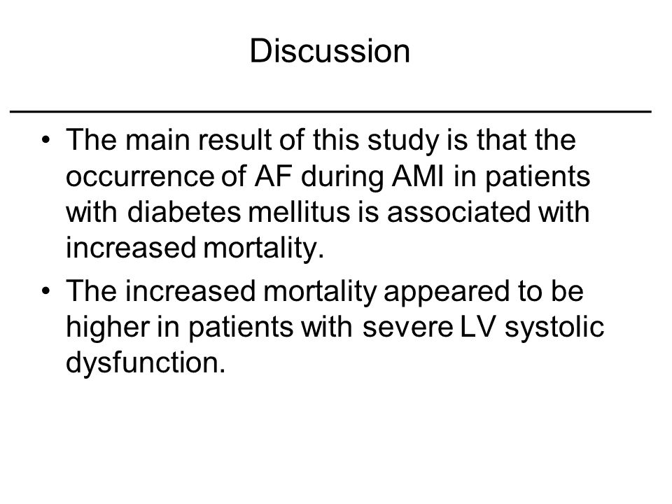 Discussion _______________________________ The main result of this study is that the occurrence of AF during AMI in patients with diabetes mellitus is