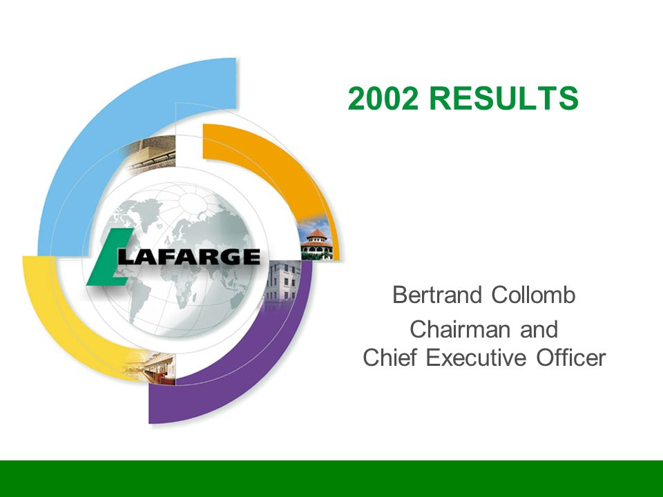 2002 RESULTS Bertrand Collomb Chairman and Chief Executive Officer