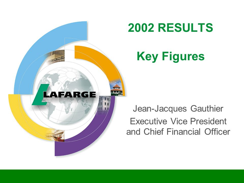 2002 RESULTS Key Figures Jean-Jacques Gauthier Executive Vice President and Chief Financial Officer