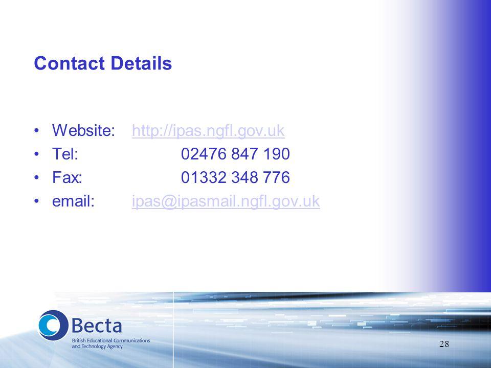 28 Contact Details Website:http://ipas.ngfl.gov.ukhttp://ipas.ngfl.gov.uk Tel: 02476 847 190 Fax:01332 348 776 email:ipas@ipasmail.ngfl.gov.ukipas@ipasmail.ngfl.gov.uk