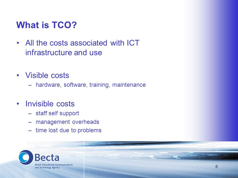 6 What is TCO? All the costs associated with ICT infrastructure and use Visible costs –hardware, software, training, maintenance Invisible costs –staf