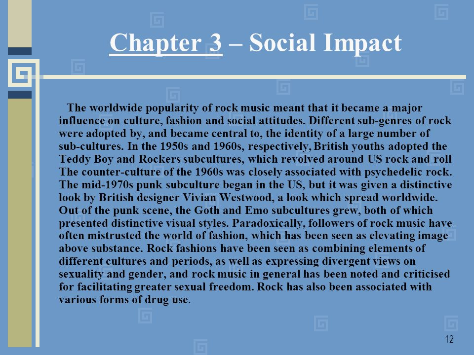 12 Chapter 3 – Social Impact The worldwide popularity of rock music meant that it became a major influence on culture, fashion and social attitudes.