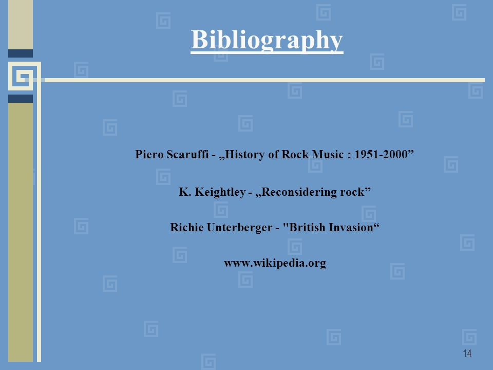 14 Bibliography Piero Scaruffi - History of Rock Music : 1951-2000 K. Keightley - Reconsidering rock Richie Unterberger -