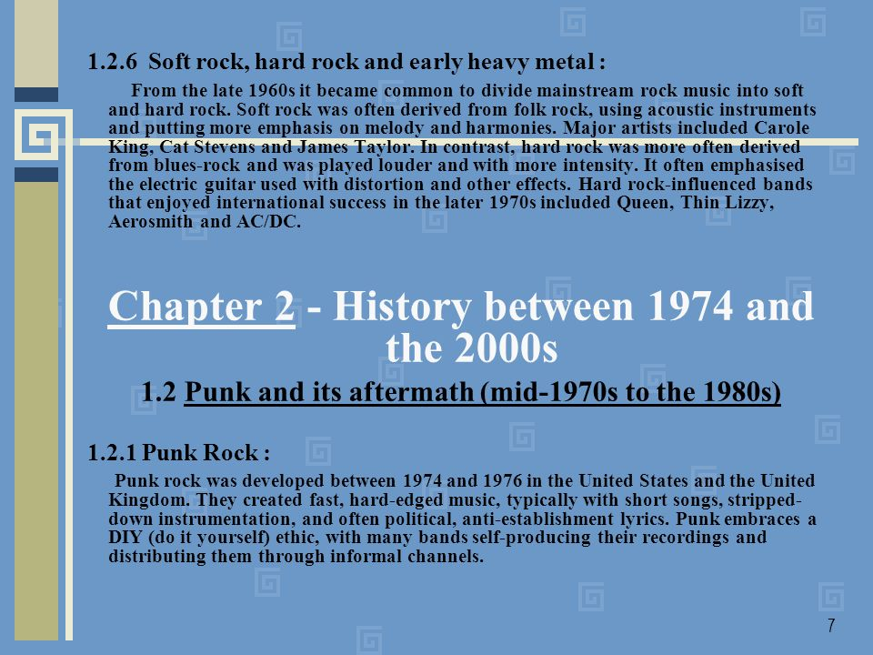 7 1.2.6 Soft rock, hard rock and early heavy metal : From the late 1960s it became common to divide mainstream rock music into soft and hard rock.
