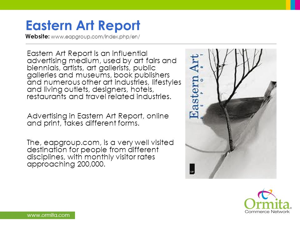 www.ormita.com Eastern Art Report Website: www.eapgroup.com/index.php/en/ Eastern Art Report is an influential advertising medium, used by art fairs a