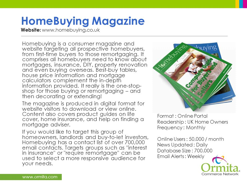 www.ormita.com HomeBuying Magazine Website: www.homebuying.co.uk Homebuying is a consumer magazine and website targeting all prospective homebuyers, f