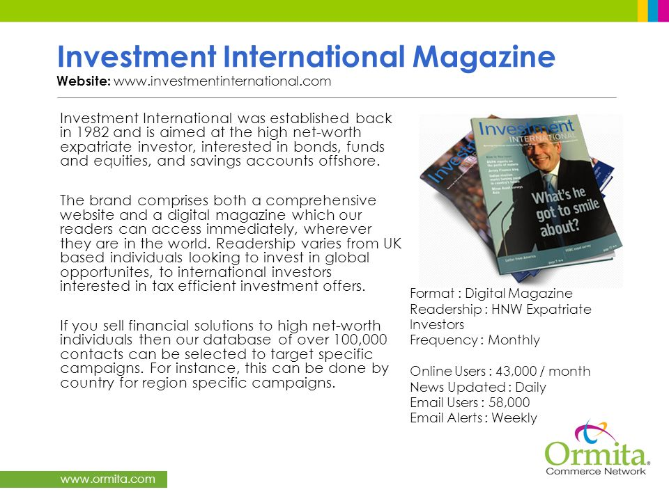 www.ormita.com Investment International Magazine Website: www.investmentinternational.com Investment International was established back in 1982 and is
