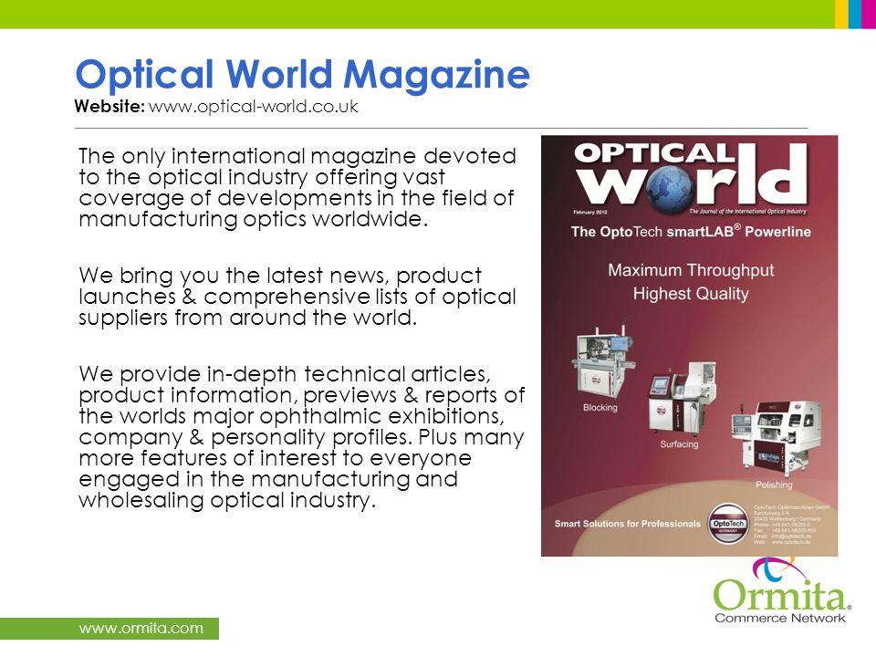 www.ormita.com Optical World Magazine Website: www.optical-world.co.uk The only international magazine devoted to the optical industry offering vast c
