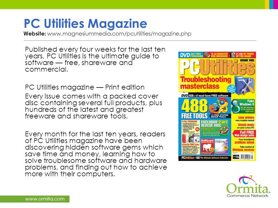 www.ormita.com PC Utilities Magazine Website: www.magnesiummedia.com/pcutilities/magazine.php Published every four weeks for the last ten years, PC Ut