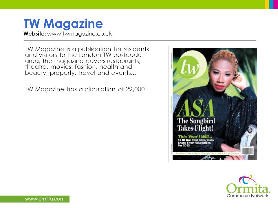 www.ormita.com TW Magazine Website: www.twmagazine.co.uk TW Magazine is a publication for residents and visitors to the London TW postcode area, the m