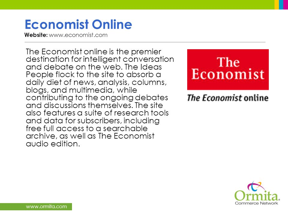 www.ormita.com Economist Online Website: www.economist.com The Economist online is the premier destination for intelligent conversation and debate on