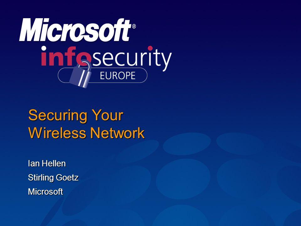 Securing Your Wireless Network Ian Hellen Stirling Goetz Microsoft