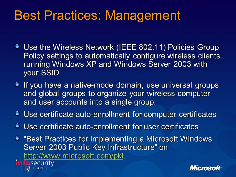 Security Best Practices Preventing Rogue WLANs User education and policy Ongoing Monitoring Dont use Hidden SSIDs Do use Wireless Group Policy