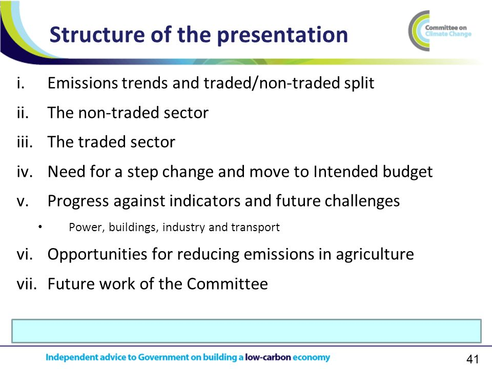 41 i.Emissions trends and traded/non-traded split ii.The non-traded sector iii.The traded sector iv.Need for a step change and move to Intended budget v.Progress against indicators and future challenges Power, buildings, industry and transport vi.Opportunities for reducing emissions in agriculture vii.Future work of the Committee Structure of the presentation