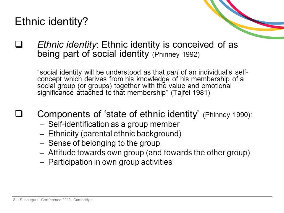 Ethnic identity? Ethnic identity: Ethnic identity is conceived of as being part of social identity (Phinney 1992) social identity will be understood a
