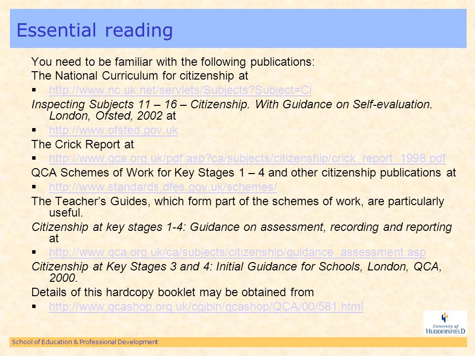 School of Education & Professional Development Essential reading You need to be familiar with the following publications: The National Curriculum for citizenship at http://www.nc.uk.net/servlets/Subjects Subject=Ci Inspecting Subjects 11 – 16 – Citizenship.
