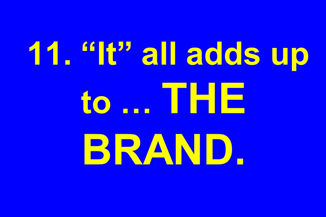 11. It all adds up to … THE BRAND.