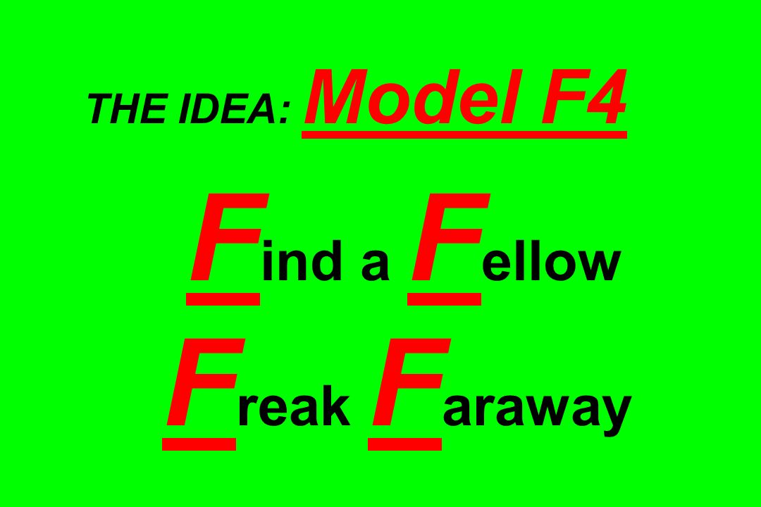 THE IDEA: Model F4 F ind a F ellow F reak F araway
